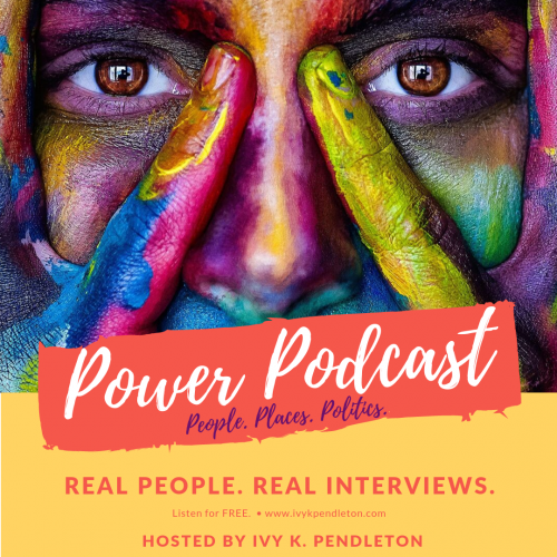Ivy Pendleton, Power Podcast Wednesdays. Real talk. Real Interviews. Real People
